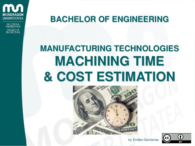 BACHELOR OF ENGINEERING MANUFACTURING TECHNOLOGIES MACHINING TIME & COST ESTIMATION by Endika Gandarias