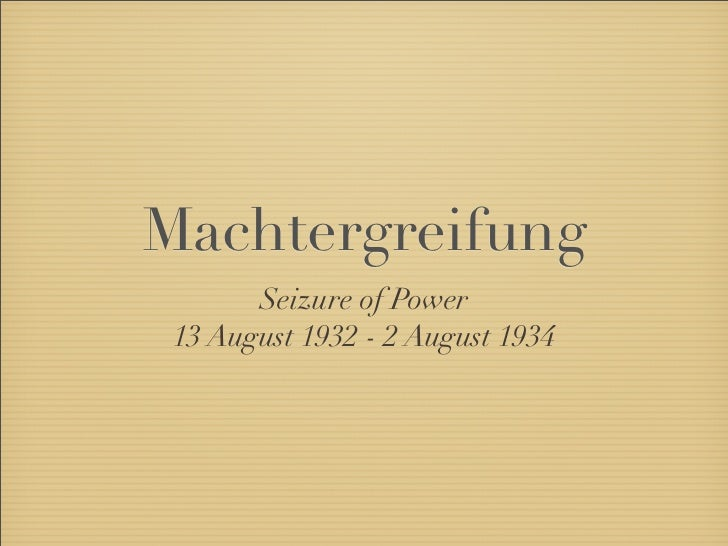 Machtergreifung        Seizure of Power  13 August 1932 - 2 August 1934