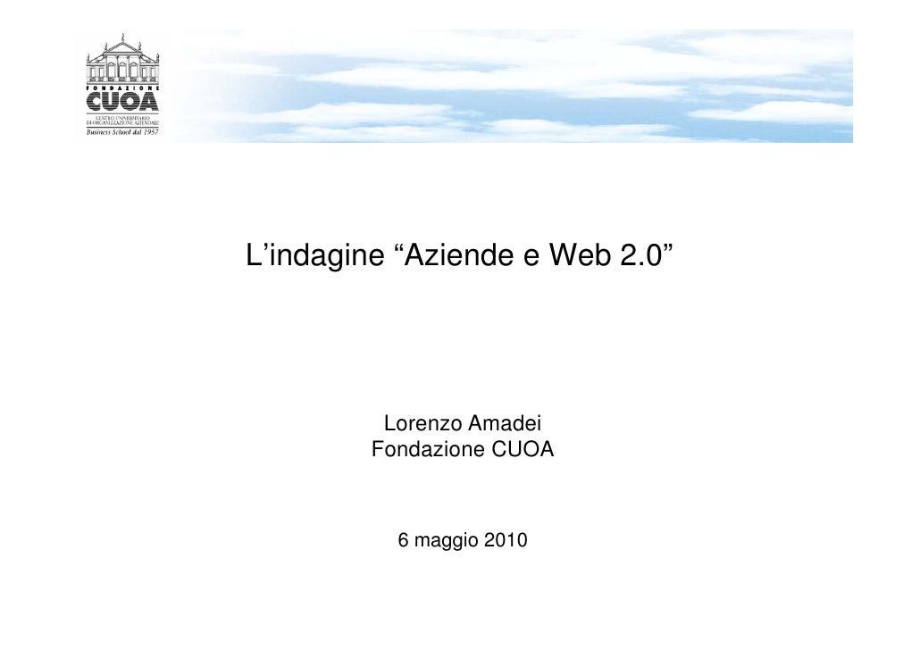 """L'indagine """"Aziende e Web 2.0""""              Lorenzo Amadei         Fondazione CUOA              6 maggio 2010"""