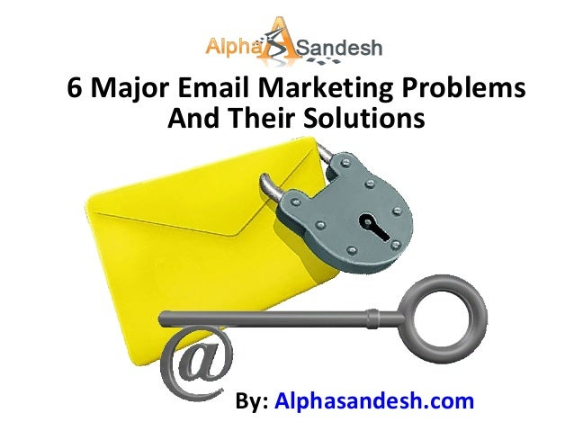 6 Major Email Marketing Problems And Their Solutions By: Alphasandesh.com