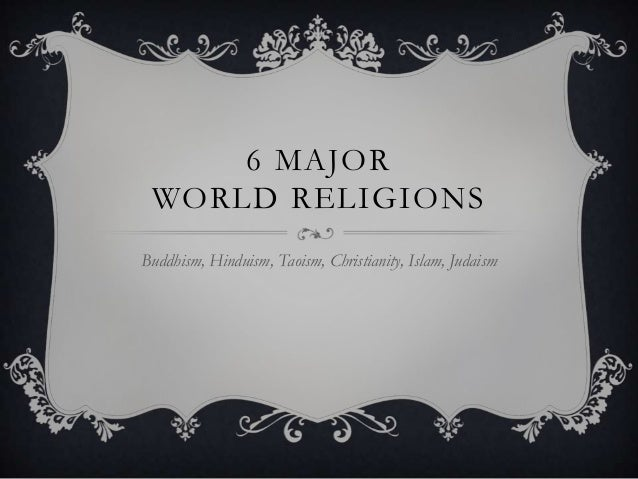 Major World Religions - 6 major religions