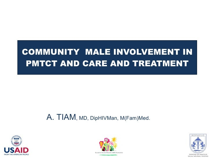 COMMUNITY  MALE INVOLVEMENT IN PMTCT AND CARE AND TREATMENT A. TIAM , MD, DipHIVMan, M(Fam)Med.