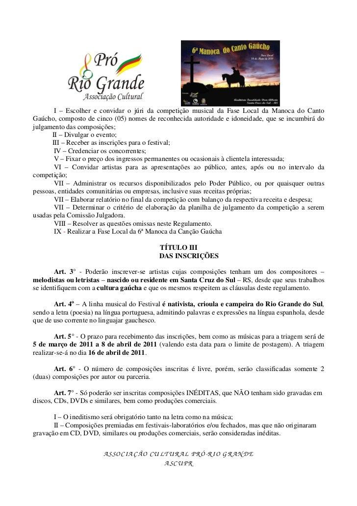 I – Escolher e convidar o júri da competição musical da Fase Local da Manoca do CantoGaúcho, composto de cinco (05) nomes ...