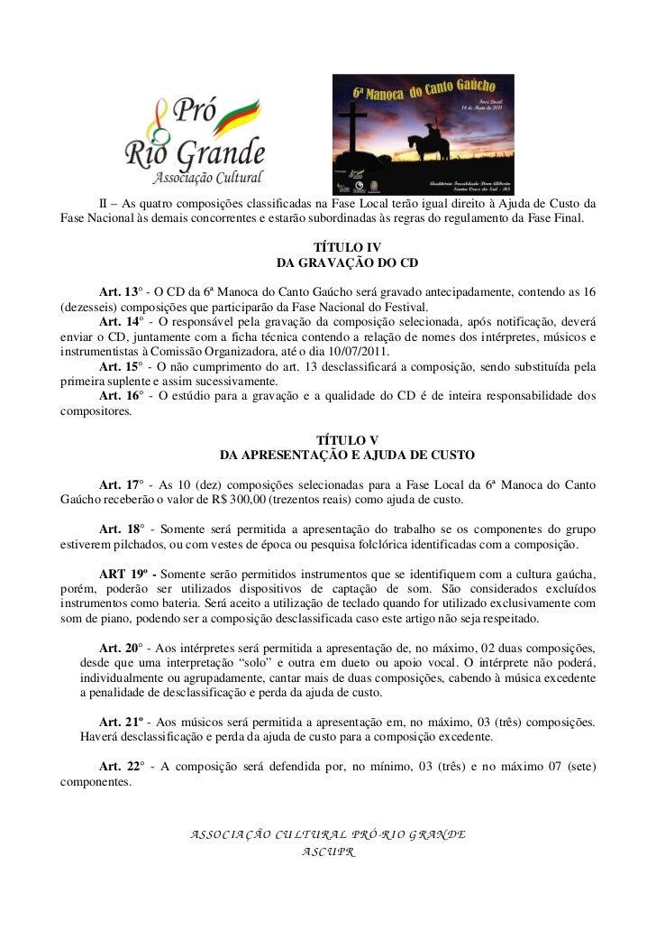 II – As quatro composições classificadas na Fase Local terão igual direito à Ajuda de Custo daFase Nacional às demais conc...