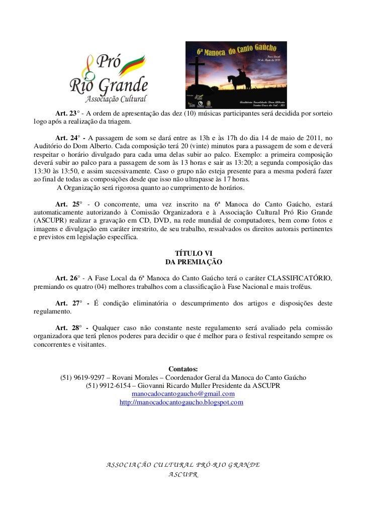 Art. 23° - A ordem de apresentação das dez (10) músicas participantes será decidida por sorteiologo após a realização da t...