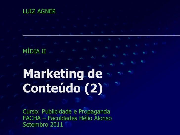 Marketing de  Conteúdo (2) Curso: Publicidade e Propaganda FACHA – Faculdades Hélio Alonso Setembro 2011 LUIZ AGNER MÍDIA ...