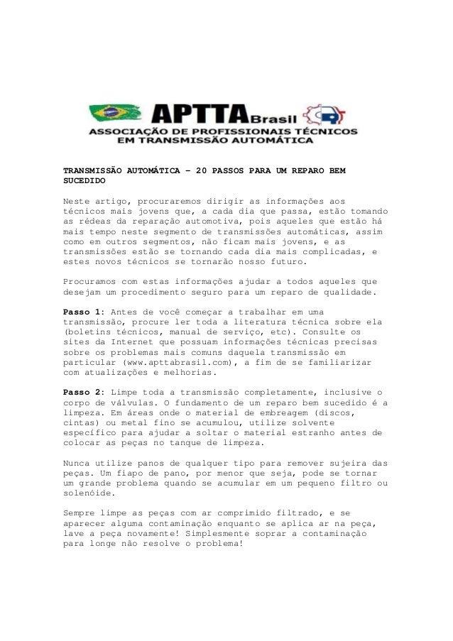 TRANSMISSÃO AUTOMÁTICA – 20 PASSOS PARA UM REPARO BEM SUCEDIDO Neste artigo, procuraremos dirigir as informações aos técni...