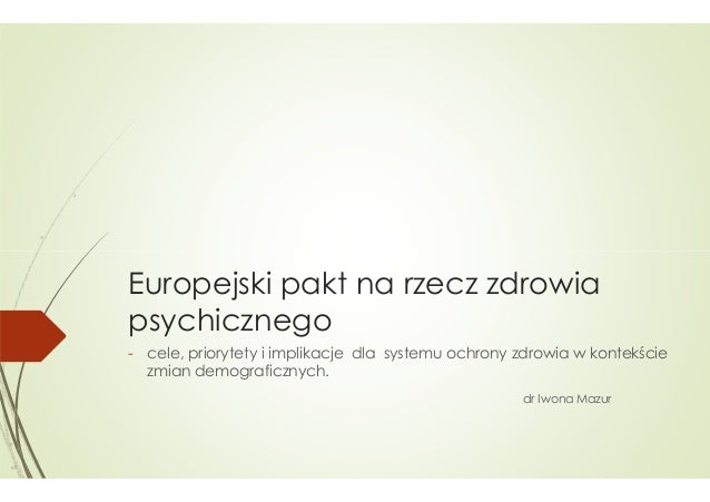 Europejski pakt na rzecz zdrowia psychicznego - cele, priorytety i implikacje dla systemu ochrony zdrowia w kontekście , z...