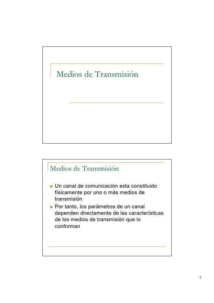 Medios de TransmisiónMedios de Transmisión Un canal de comunicación esta constituido físicamente por uno o más medios de t...
