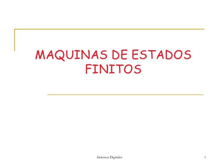 MAQUINAS DE ESTADOS FINITOS Sistemas Digitales