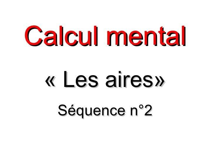 Calcul mental « Les aires»  Séquence n°2