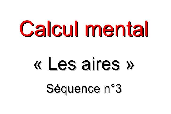 Calcul mental « Les aires »  Séquence n°3