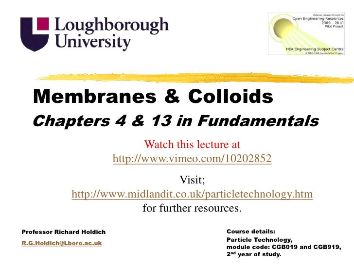 Membranes & Colloids<br />Chapters 4 & 13 in Fundamentals<br />Watch this lecture at http://www.vimeo.com/10202852<br />Vi...