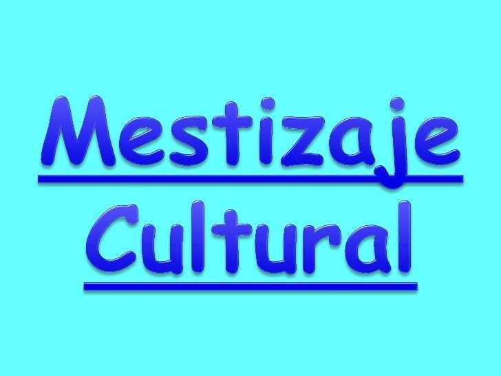 Es la mezcla acontecida entre ellegado cultural español y el legadocultural indígena que no sólo fue unafusión de razas y ...