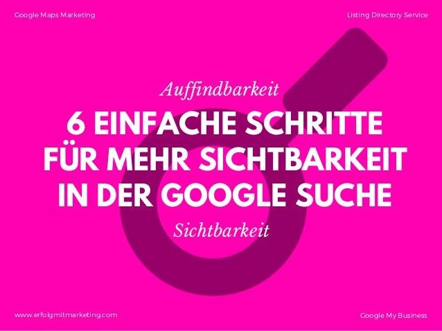 6 EINFACHE SCHRITTE FÜR MEHR SICHTBARKEIT IN DER GOOGLE SUCHE Auffindbarkeit Sichtbarkeit Google Maps Marketing Listing Di...