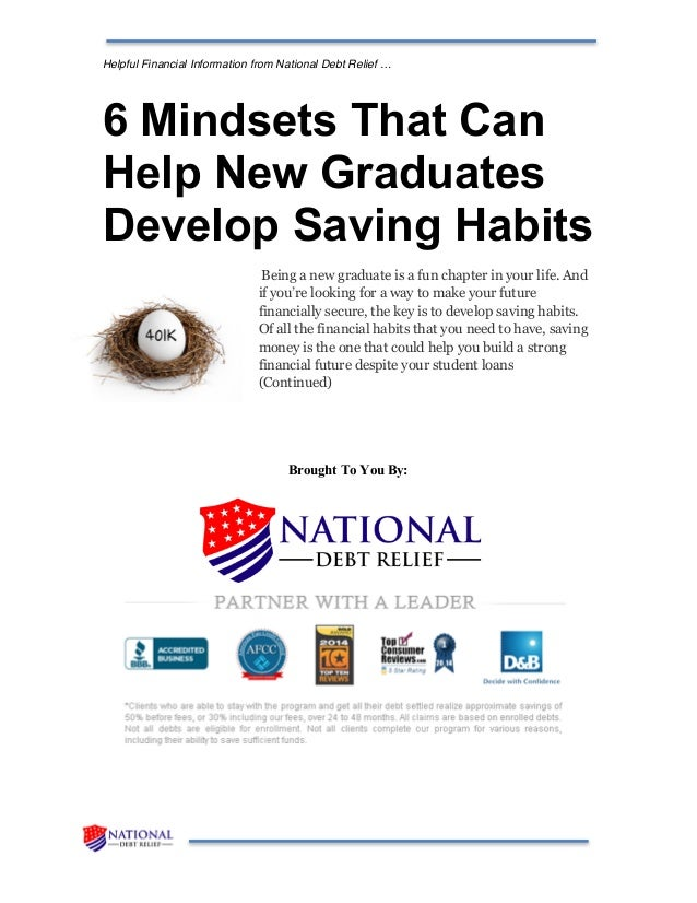 Helpful Financial Information from National Debt Relief … 6 Mindsets That Can Help New Graduates Develop Saving Habits Bei...