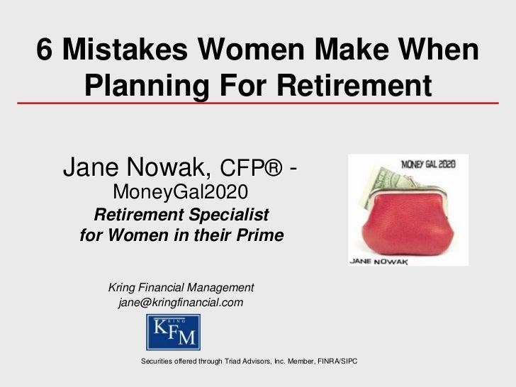 6 Mistakes Women Make When   Planning For Retirement Jane Nowak, CFP® -     MoneyGal2020    Retirement Specialist  for Wom...
