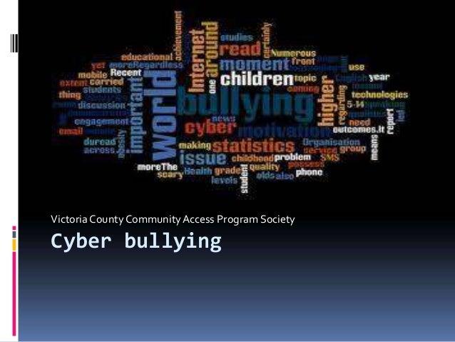 Cyber bullying Victoria County CommunityAccess Program Society