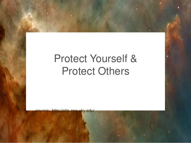 Protect Yourself & Protect Others  source: http://otis.coe.uky.edu/