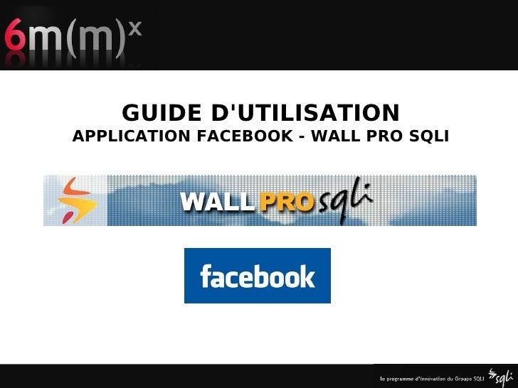 GUIDE D'UTILISATION     APPLICATION FACEBOOK - WALL PRO SQLI