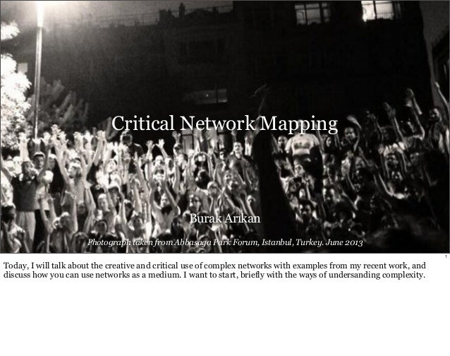 Critical Network Mapping  Burak Arıkan  Photograph taken from Abbasaga Park Forum, Istanbul, Turkey. June 2013  1  Today, ...