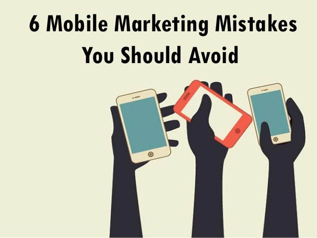 6 Mobile Marketing Mistakes You Should Avoid