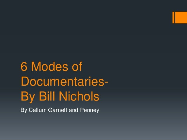 6 Modes ofDocumentaries-By Bill NicholsBy Callum Garnett and Penney