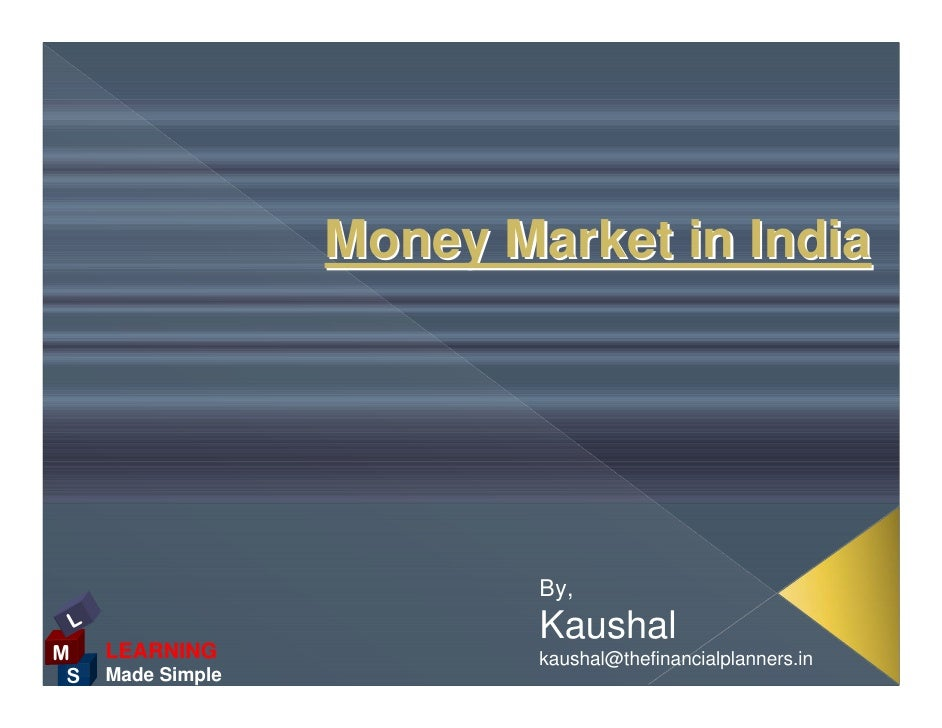 Money Market in India                                By,  L                         Kaushal M    LEARNING              kau...