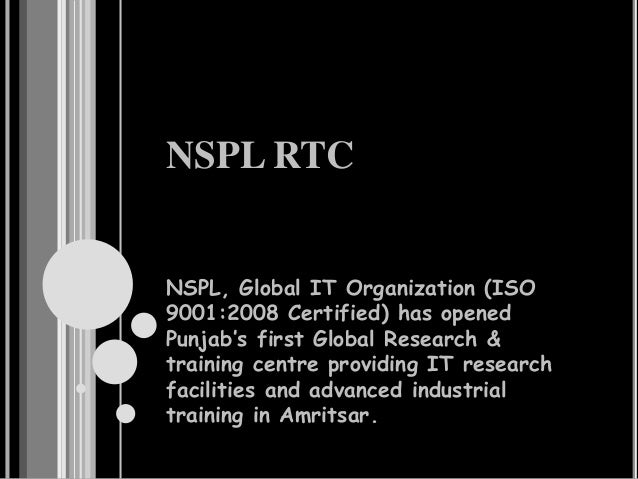 NSPL RTC NSPL, Global IT Organization (ISO 9001:2008 Certified) has opened Punjab's first Global Research & training centr...