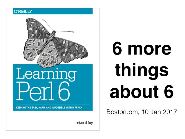 6 more things about 6 Boston.pm, 10 Jan 2017