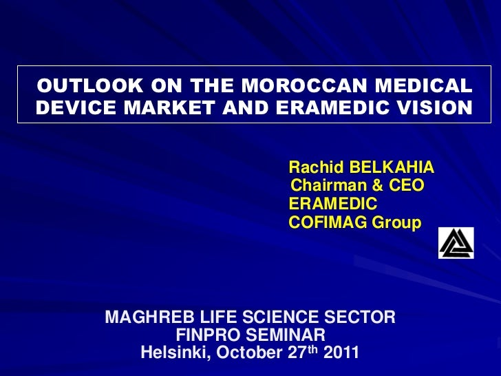 OUTLOOK ON THE MOROCCAN MEDICALDEVICE MARKET AND ERAMEDIC VISION                       Rachid BELKAHIA                    ...