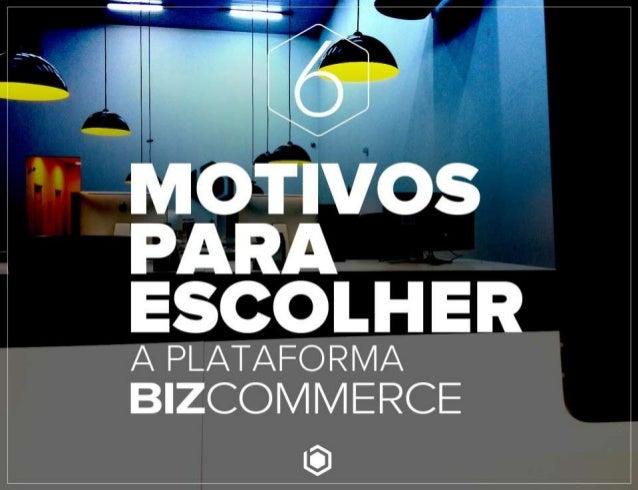 6 Motivos para escolher a plataforma BizCommerce