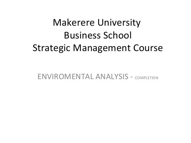Makerere University Business School Strategic Management Course ENVIROMENTAL ANALYSIS - COMPLETION