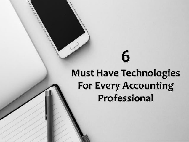 6 Must Have Technologies For Every Accounting Professional