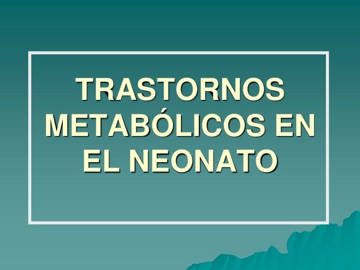 TRASTORNOS METABÓLICOS EN EL NEONATO<br />