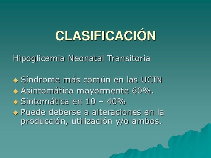 CLASIFICACIÓN<br />Hipoglicemia Neonatal Transitoria<br /><ul><li>Síndrome más común en las UCIN
