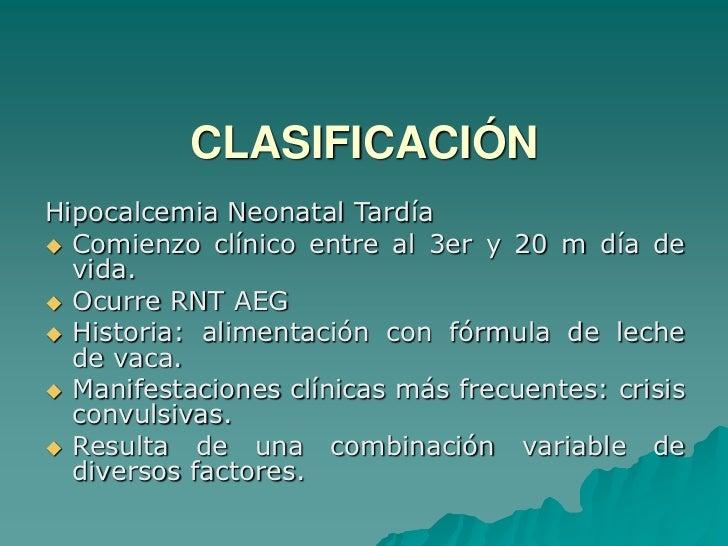 FISIOLOGÍA<br />Las concentraciones de calcio fetal se incrementan en el último trimestre: 150 mgr/K/día.<br />Al nacer el...