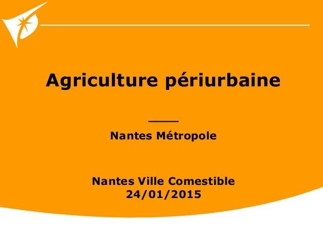 Agriculture périurbaine ____ Nantes Métropole Nantes Ville Comestible 24/01/2015