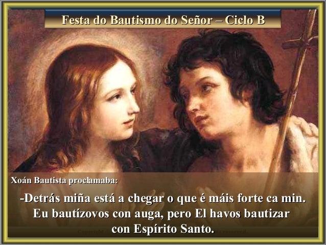 Festa do Bautismo do Señor – Ciclo BFesta do Bautismo do Señor – Ciclo B Xoán Bautista proclamabaXoán Bautista proclamaba:...