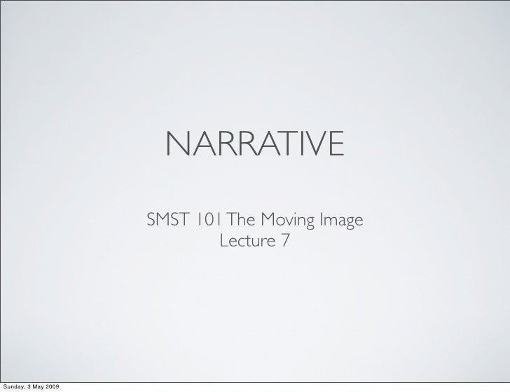 NARRATIVE                      SMST 101 The Moving Image                              Lecture 7     Sunday, 3 May 2009
