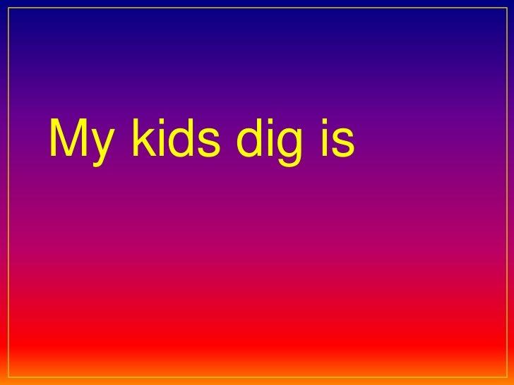 My kids dig is<br />