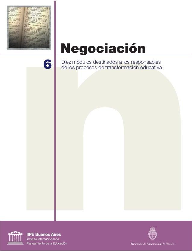 6 Negociación Diez módulos destinados a los responsables de los procesos de transformación educativa