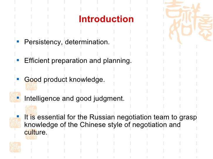 chinese negotiation style Chinese negotiating style – while westerners are generally results-oriented (focusing on tasks at hand, specific terms and conditions, and time efficiency) chinese are relationship-oriented they focus on harmony and flexibility, and are patient in getting the job done.