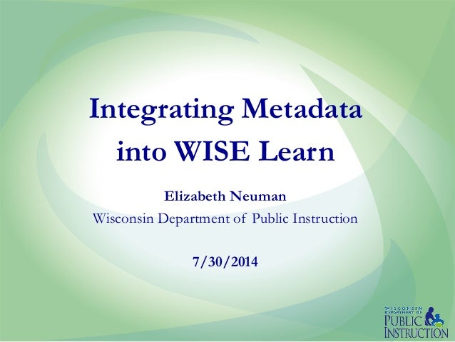 Integrating Metadata into WISE Learn Elizabeth Neuman Wisconsin Department of Public Instruction 7/30/2014