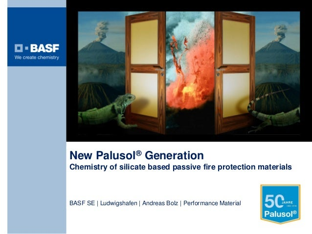 New Palusol® Generation Chemistry of silicate based passive fire protection materials BASF SE | Ludwigshafen | Andreas Bol...
