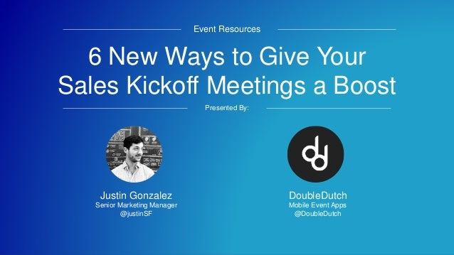 #SKOgoals 6 New Ways to Give Your Sales Kickoff Meetings a Boost Event Resources Presented By: DoubleDutch Mobile Event Ap...
