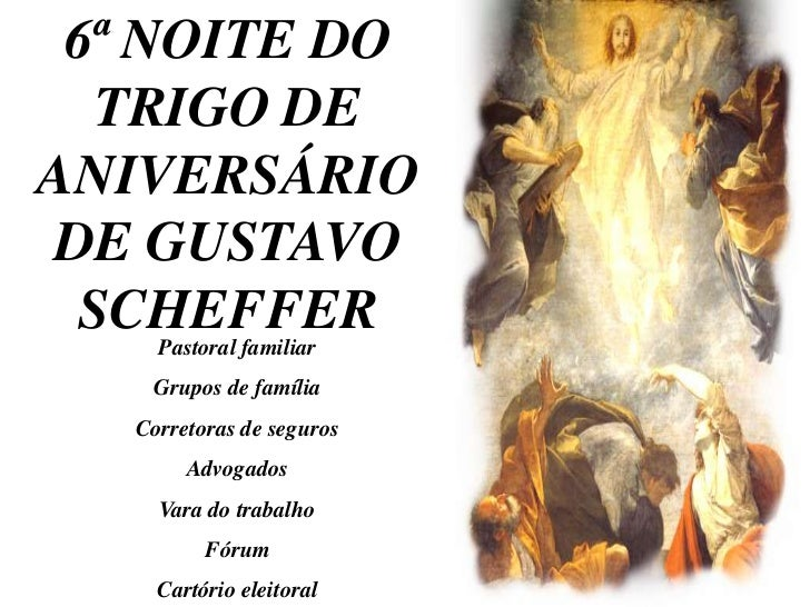 6ª NOITE DO  TRIGO DEANIVERSÁRIODE GUSTAVO SCHEFFER     Pastoral familiar      Grupos de família     Corretoras de seguros...