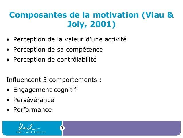 Composantes de la motivation (Viau & Joly, 2001) • Perception de la valeur d'une activité • Perception de sa compétence • ...