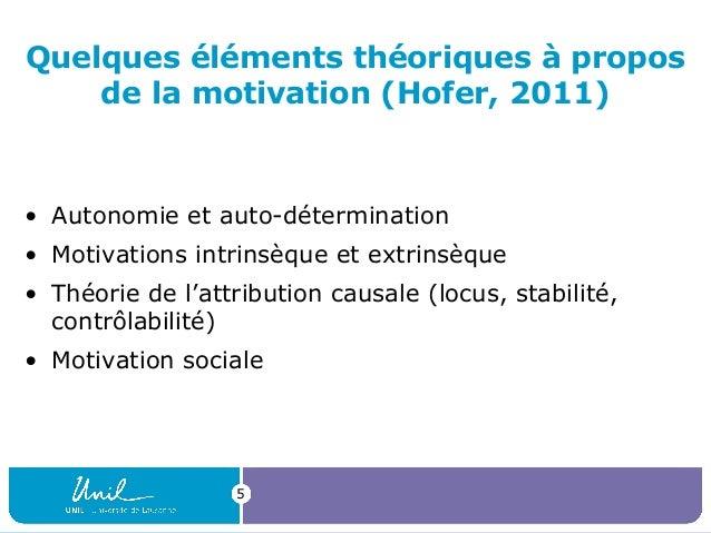 Quelques éléments théoriques à propos de la motivation (Hofer, 2011)  • Autonomie et auto-détermination • Motivations intr...