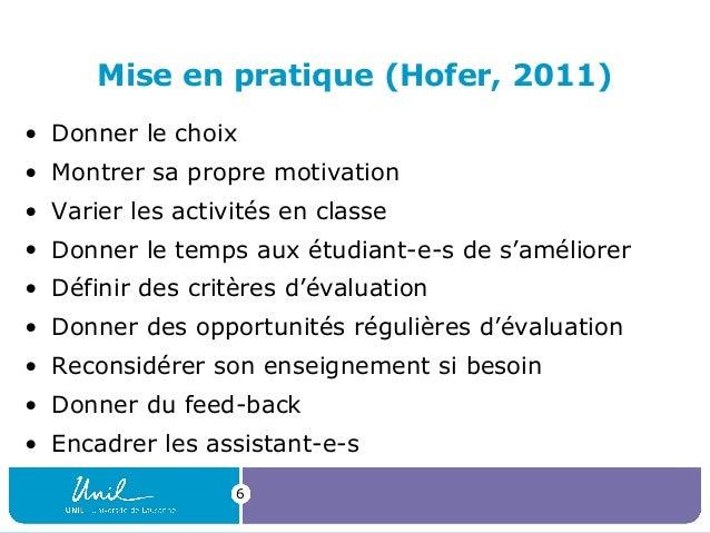 Mise en pratique (Hofer, 2011) • Donner le choix • Montrer sa propre motivation • Varier les activités en classe • Donner ...